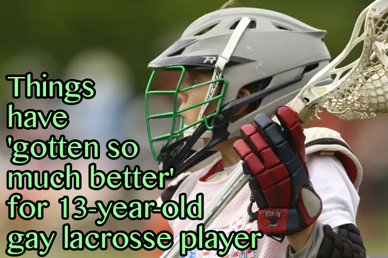 Things have 'gotten so much better' for 13-year-old gay lacrosse player