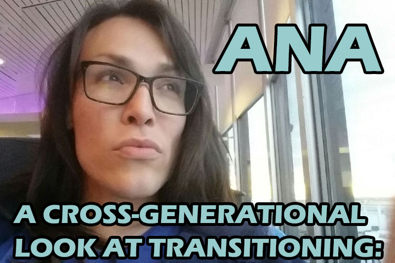 A Cross-Generational Look at Transitioning: Ana