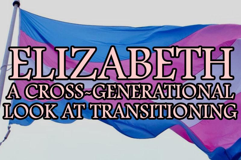 A Cross-Generational Look at Transitioning: Elizabeth