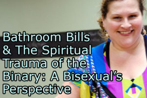 Bathroom Bills & The Spiritual Trauma of the Binary: A Bisexual's Perspective