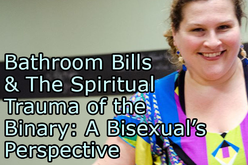 Bathroom Bills & The Spiritual Trauma of the Binary: A Bisexual's Perspective