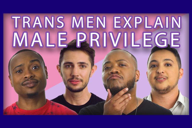 Trans Men Explain Male Privilege