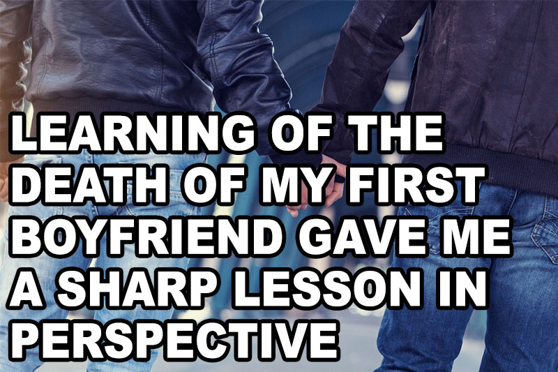 Learning of the death of my first boyfriend gave me a sharp lesson in perspective