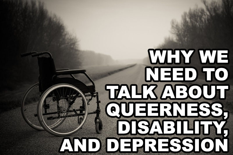 Why We Need To Talk About Queerness, Disability, And Depression