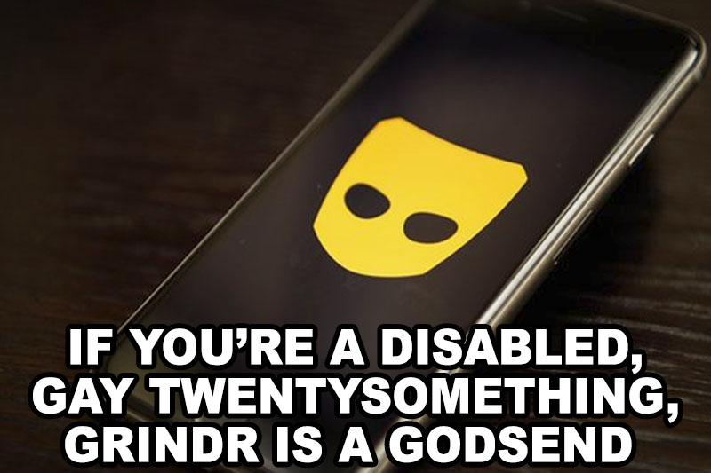 If you're a disabled, gay twentysomething, Grindr is a godsend