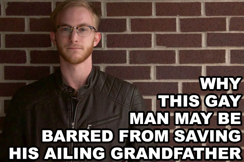 Why this gay man may be barred from saving his ailing grandfather