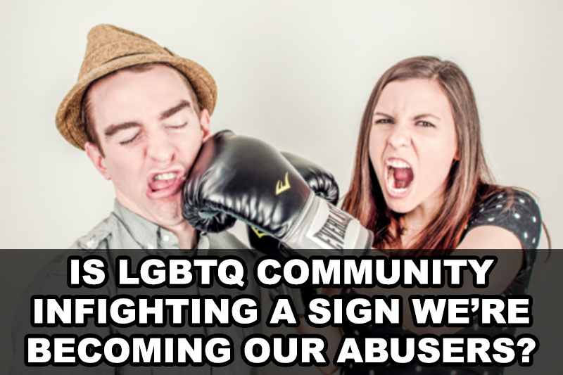 Is LGBTQ community infighting a sign we're becoming our abusers?