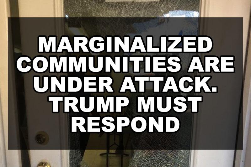 Marginalized Communities Are Under Attack. Trump Must Respond