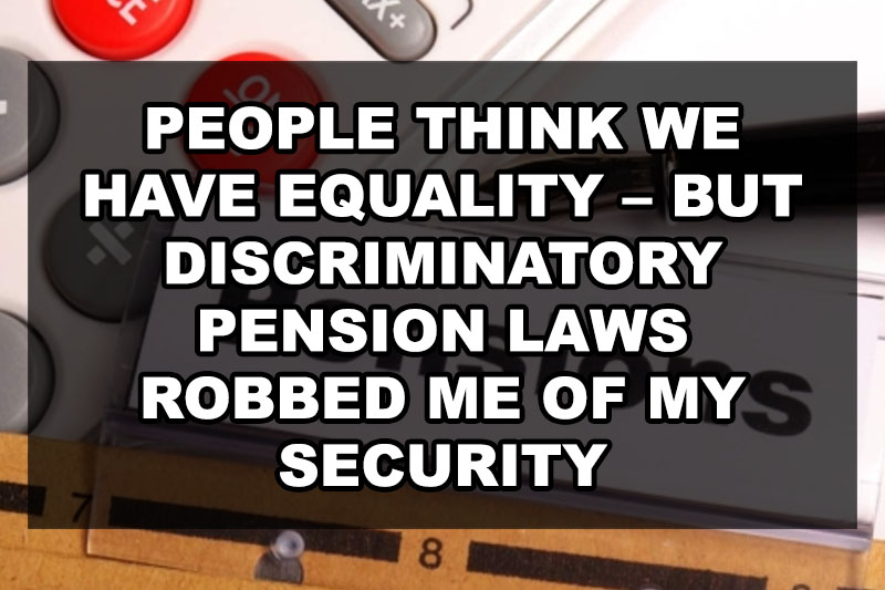 People think we have equality – but discriminatory pension laws robbed me of my security