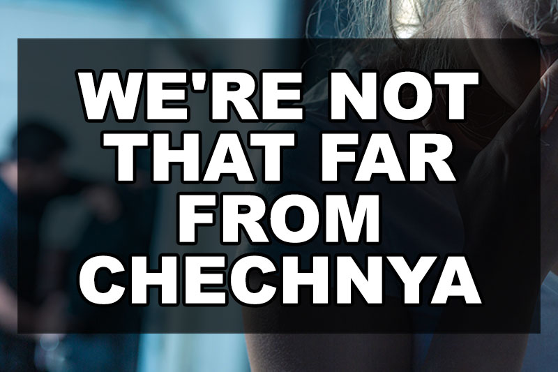 We're Not That Far From Chechnya