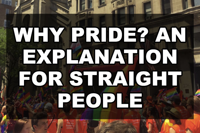 Why Pride? An Explanation For Straight People