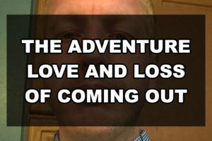 The adventure love and loss of coming out