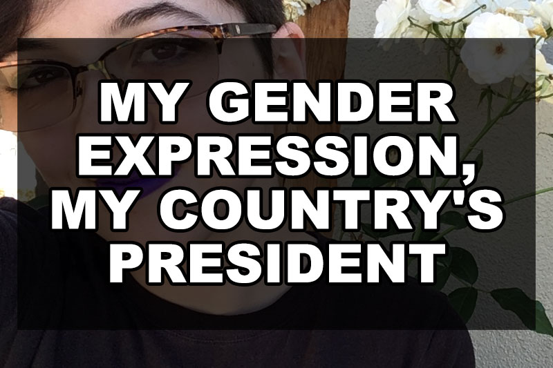 My Gender Expression, My Country's President | Our Queer Stories | Queer & LGBT Stories