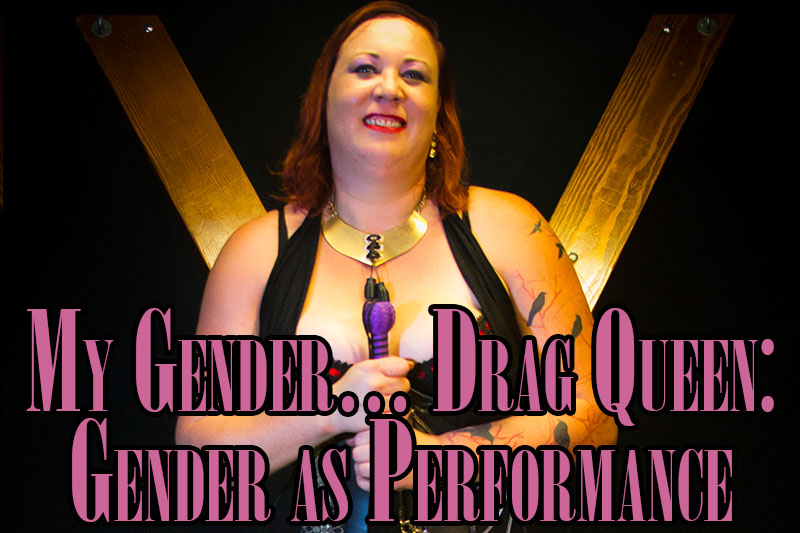 my-gender-drag-queen-gender-as-performance