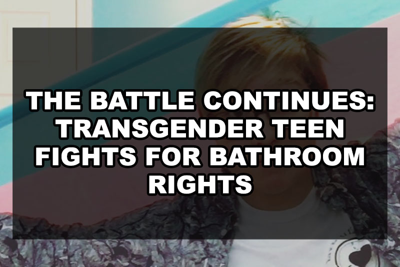 battle-continues-trans-teen-fights-bathroom-rights