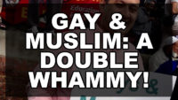 Gay & Muslim: A Double Whammy!