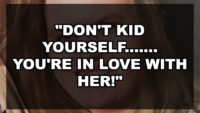 """Don't Kid Yourself……. You're in Love with Her!"""