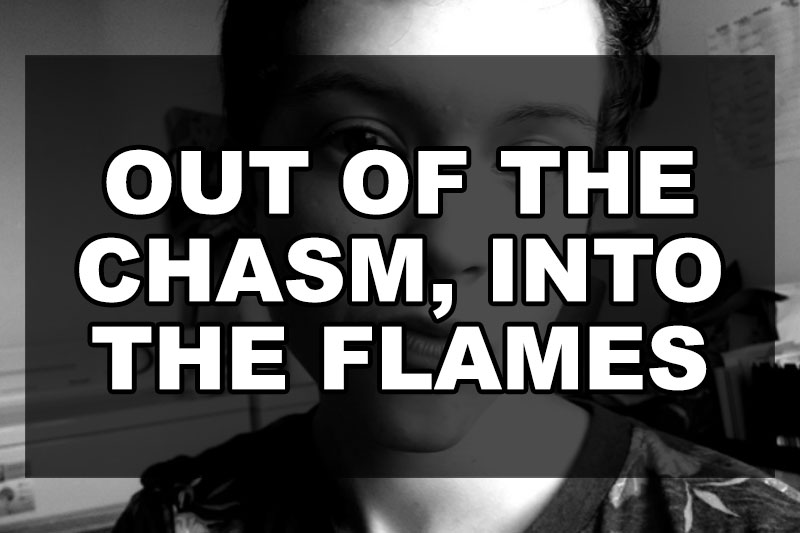 out-of-the-chasm-into-the-flames