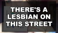 There's a lesbian on this street