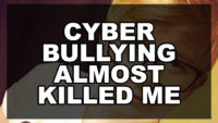 Cyber bullying almost killed me