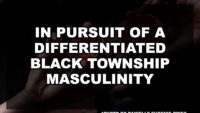 In Pursuit of a Differentiated Black Township Masculinity