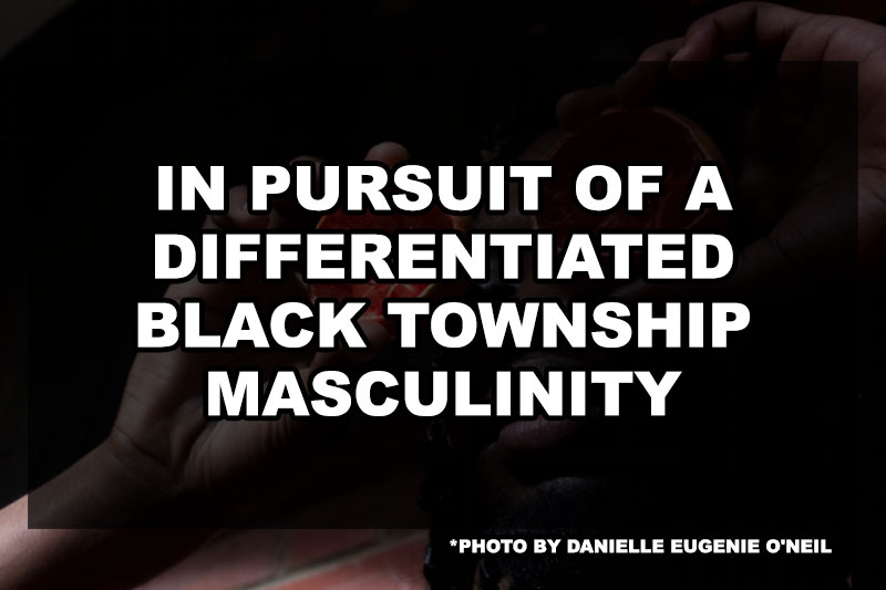 in-pursuit-of-differentiated-black-township-masculinity