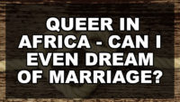 Queer in Africa – Can I Even Dream of Marriage?
