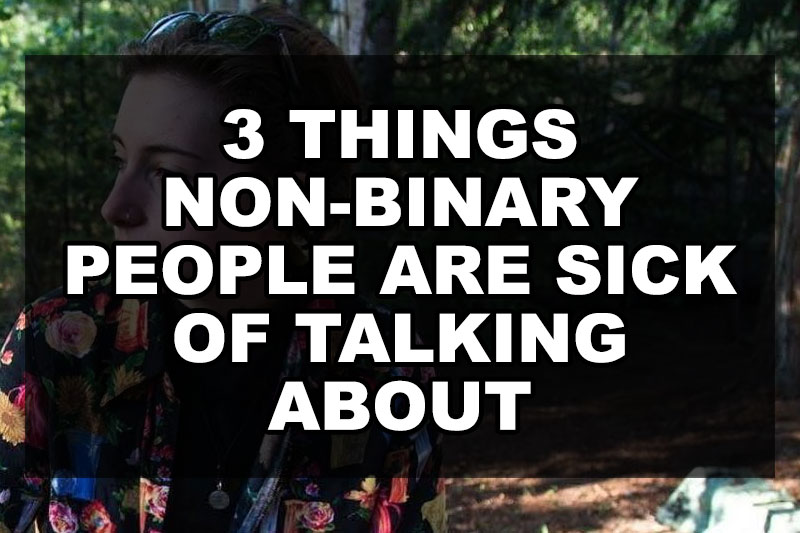 three-things-non-binary-people-are-sick-of-talking-about